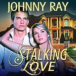 Stalking Love | Johnny Ray