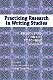 Practicing Research in Writing Studies : Reflexive and Ethically Responsible Research, Katrina Powell, Pamela Takayoshi, 161289089X