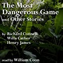 The Most Dangerous Game and Other Stories Audiobook by Richard Connell, Willa Cather, Henry James Narrated by William Coon