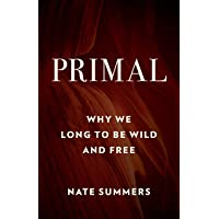 Primal: Why We Long to Be Wild and Free