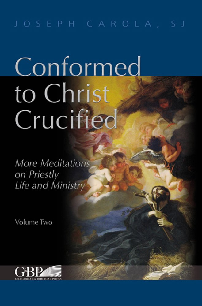 Download Conformed to Christ Crucified (Volume Two): More Meditations on Priestly Life and Ministry (Fuori Collana) PDF