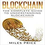 Blockchain: The Complete Guide to Understanding Blockchain Technology | Miles Price