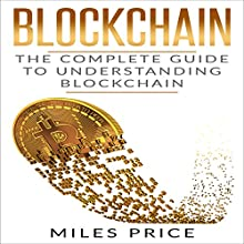 Blockchain: The Complete Guide to Understanding Blockchain Technology Audiobook by Miles Price Narrated by Matyas J.