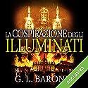 La cospirazione degli illuminati (Gli illuminati 1) Hörbuch von G. L. Barone Gesprochen von: Alberto Bergamini