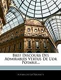 Bref Discours des Admirables Vertus de L'or Potable, Alexandre La Tourrete, 1145281338