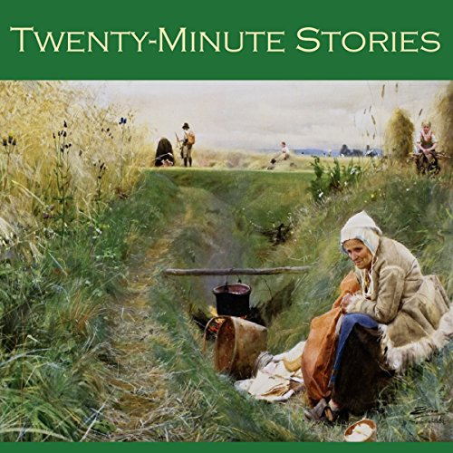 Twenty-Minute Stories: Over Fifty Classic Short Stories
