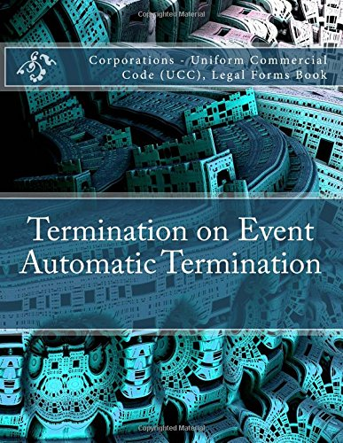 Read Online Termination on Event - Automatic Termination: Corporations - Uniform Commercial Code (UCC), Legal Forms Book pdf epub
