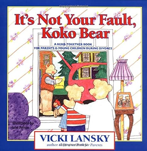 It's Not Your Fault, Koko Bear: A Read-Together Book for Parents and Young Children During Divorce (Lansky, (Children Book About Divorce)
