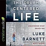 The Dream-Centered Life | Luke Barnett