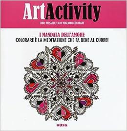Art Activity I Mandala Dellamore Colorare è La Meditazione Che Fa