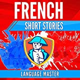 French Short Stories: Learn French with Short Stories for Beginners