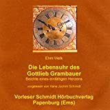 Die Lebensuhr des Gottlieb Grambauer. Beichte eines einfältigen Herzens