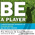 Be a Player: A Breakthrough Approach to Playing Better on the Golf Course Audiobook by Pia Nilsson, Lynn Marriott, Susan K. Reed Narrated by Gabra Zackman