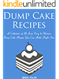 Dump Cake Recipes: A Collection Of 26 Fast, Easy & Delicious Dump Cake Recipes You Can Make Right Now (JJ's Kitchen Series Book 1)