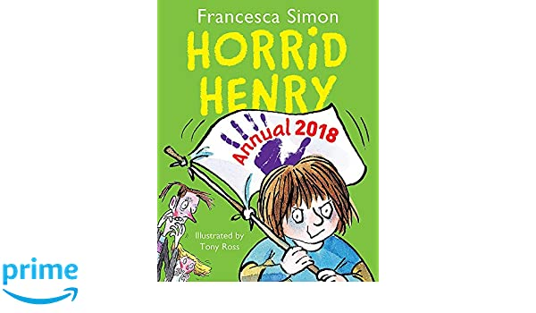 Horrid Henrys Annual 2018 Francesca Simon Tony Ross 9781510101708 Amazon Books
