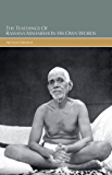 The Teachings of Sri Ramana Maharshi in His Own Words