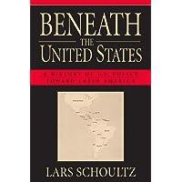 Beneath the United States: A History of U.S. Policy toward Latin America