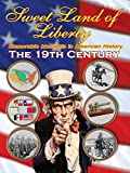 Sweet Land of Liberty - America in the 19th Century