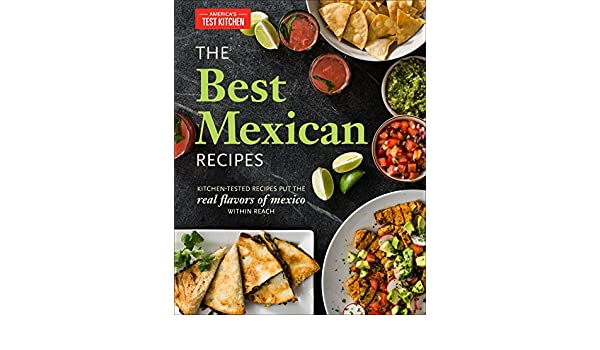 The Best Mexican Recipes: Kitchen-Tested Recipes Put the Real Flavors of Mexico Within Reach (English Edition) eBook: Americas Test Kitchen: Amazon.es: ...