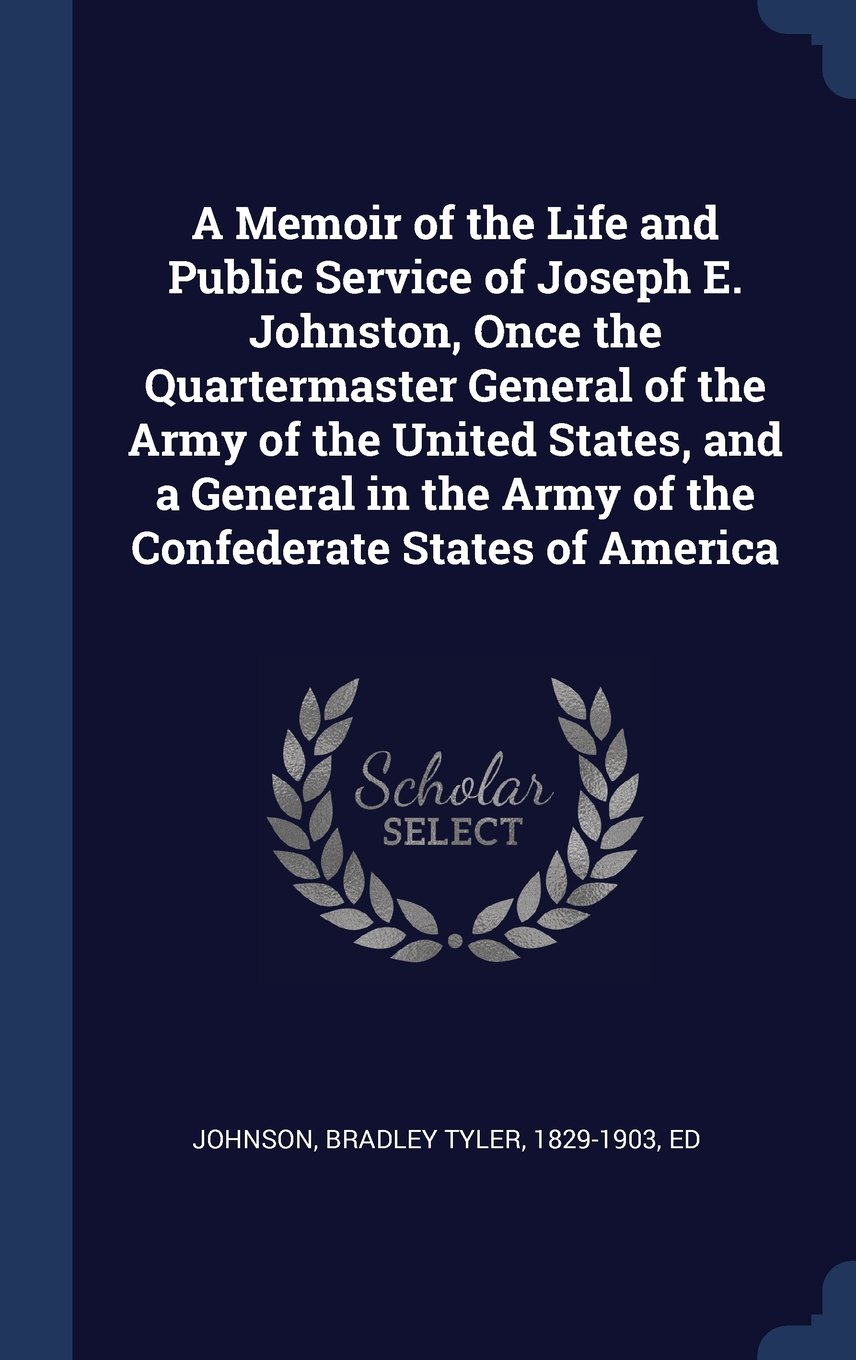 Download A Memoir of the Life and Public Service of Joseph E. Johnston, Once the Quartermaster General of the Army of the United States, and a General in the Army of the Confederate States of America ebook