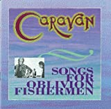 Songs for the Oblivion Fishermen by CARAVAN (1998-11-17)