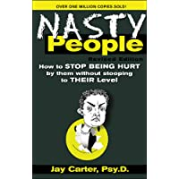 Nasty People: How to Stop Being Hurt by Them Without Stooping to Their Level