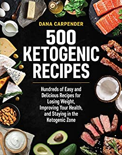 Book Cover: 500 Ketogenic Recipes: Hundreds of Easy and Delicious Recipes for Losing Weight, Improving Your Health, and Staying in the Ketogenic Zone
