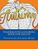 Thanksgiving Coloring Book For Adults: Large Print Happy Thanksgiving Stress Relieving Holiday Harvest Festivities Autumn Scenes Coloring Book For ... (Autumn Cover Coloring Book) (Volume 2)