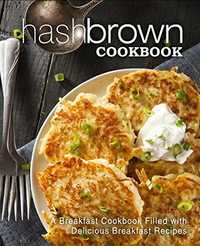 Hash Brown Cookbook: A Breakfast Cookbook Filled with Delicious Breakfast Recipes (2nd Edition) by BookSumo Press