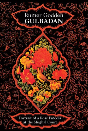 Gulbadan: Portrait of a Rose Princess at the Mughal Court