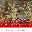 The History of the Sunni and Shia Split: Understanding the Divisions within Islam Audiobook by  Charles River Editors Narrated by Colin Fluxman