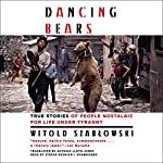 Dancing Bears | Witold Szabłowski,Antonia Lloyd-Jones,Claire Bloom