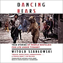 Dancing Bears Audiobook by Witold Szabłowski, Antonia Lloyd-Jones, Claire Bloom Narrated by Stefan Rudnicki
