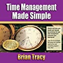 Time Management Made Simple Hörbuch von Brian Tracy Gesprochen von: Brian Tracy