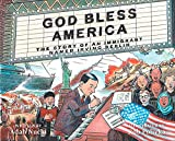 God Bless America: The Story of an Immigrant Named Irving Berlin