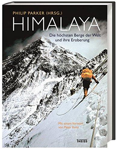 Himalaya: Die höchsten Berge der Welt und ihre Eroberung Gebundenes Buch – 1. Februar 2016 Philip Parker Peter Kunz Iris Newton 3806232296