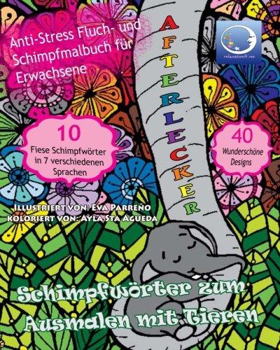 Schimpfwörter zum Ausmalen mit Tiere: Anti-Stress Fluch- und Schimpfmalbuch für Erwachsene (Lustige Tierwelt, Blumen, Mandala, fiese Sprüche und Fluchen für Achtsamkeit und Zen Meditation)