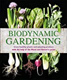 """Biodynamic Gardening Grow Healthy Plants and Amazing Produce with the Help of the Moon and Nature s C"" av DK"