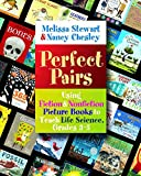 Perfect Pairs, 3-5: Using Fiction & Nonfiction Picture Books to Teach Life Science, Grades 3-5