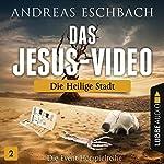 Die heilige Stadt (Das Jesus-Video 2) | Andreas Eschbach
