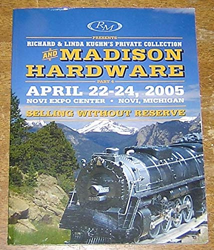 Madison Hardware - Richard and Linda Kughn's Private Collection and Madison Hardware, Part 4 : April 22-24, 2005, Novi, Michigan ; Auction Catalog, Lionel Trains, Model Railroads