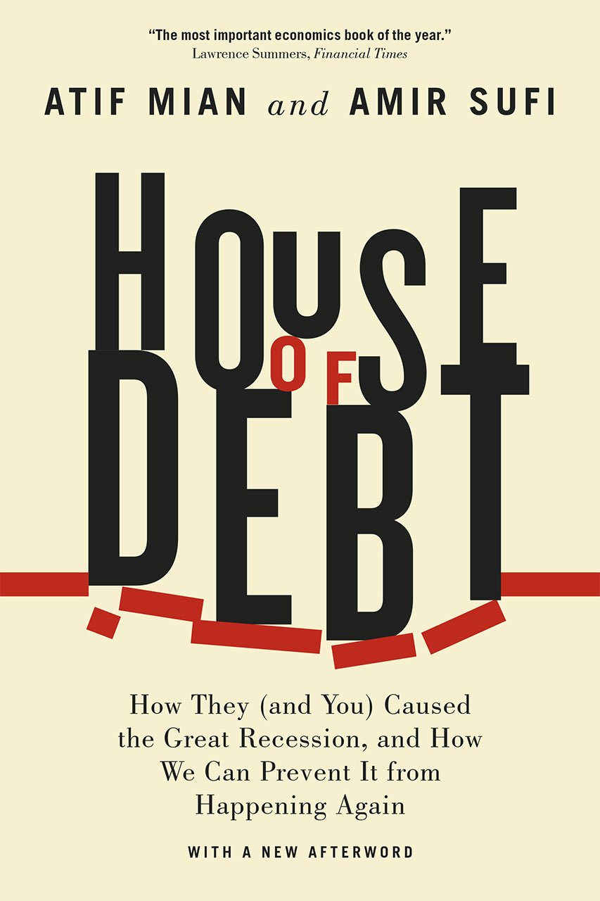 House Of Debt  How They  And You  Caused The Great Recession And How We Can Prevent It From Happening Again