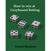 How to win at Greyhound Betting (English Edition)