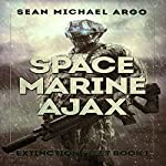 Space Marine Ajax: Extinction Fleet, Book 1 | Sean-Michael Argo