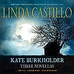 Kate Burkholder: Three Novellas: Long Lost, A Hidden Secret, and Seeds of Deception   Linda Castillo