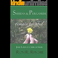 "Smyrna And Pergamum: Remain Faithful (""Jesus Lord of His Church"" Series.... Book 3/7)"