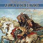 Breve historia de Atila y los hunos | Ana Martos Rubio