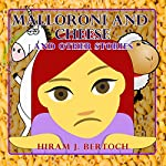 Malloroni and Cheese and Other Stories | Hiram J. Bertoch