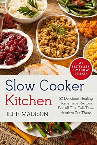 (Slow Cooker Kitchen: 50 Delicious, Healthy, Homemade Recipes For All The Full-Time Hustlers Out There (Good Food Series))