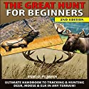 The Great Hunt for Beginners : Ultimate Handbook to Tracking & Hunting, Deer, Moose, and Elk In Any Terrain! Audiobook by Andreas Pylarinos Narrated by Millian Quinteros